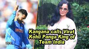 Kangana calls Virat Kohli Panga King of Team India [Video]