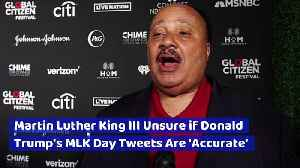 Martin Luther King III Unsure if Donald Trump's MLK Day Tweets Are 'Accurate' [Video]
