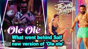 What went behind Saif Ali Khan's new version of 'Ole ole' [Video]