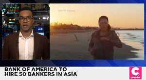 Bank of America to Hire 50 Bankers in Asia [Video]