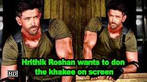 Hrithik Roshan wants to don the khakee on screen [Video]
