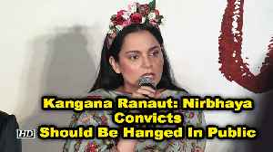 Kangana Ranaut: Nirbhaya Convicts Should Be Hanged In Public [Video]
