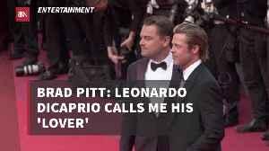 Brad Pitt Is Very Close With Leonardo DiCaprio [Video]