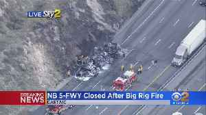 Big Rig Fire Shuts Down 5 Freeway In Castaic [Video]
