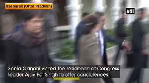 News video: Sonia Gandhi visits Congress leader Ajay Pal residence to offer condolences