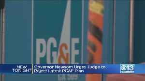 Governor Newsom Urges Judge To Reject Latest PG&E Plan [Video]