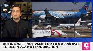 Boeing Will Not Wait for FAA Approval to Begin 737 Max Production [Video]