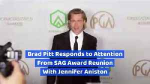Brad Pitt Responds to Attention From SAG Award Reunion With Jennifer Aniston [Video]