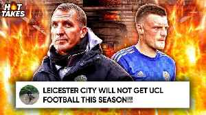Leicester City WON'T Finish In The Top 4 This Season Because… | #HotTakes [Video]