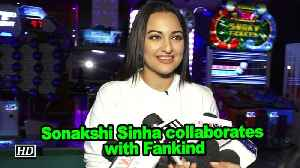 Sonakshi Sinha collaborates with Fankind [Video]