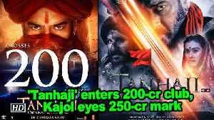 'Tanhaji' enters 200-cr club, Kajol eyes 250-cr mark [Video]