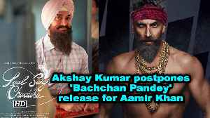Akshay Kumar postpones 'Bachchan Pandey' release for Aamir Khan [Video]