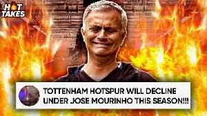 Tottenham Will DECLINE Under Jose Mourinho! | #HotTakes [Video]