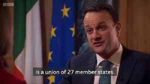 Irish PM Leo Varadkar Suggests The EU Will Have The Upper Hand In Trade Talks With The UK [Video]