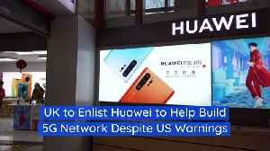 UK to Enlist Huawei to Help Build 5G Network Despite US Warnings [Video]