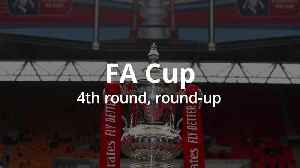 FA Cup fourth round round-up [Video]