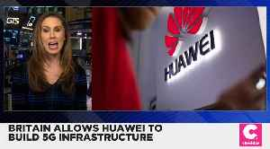 Britain Will Go Froward With Huawei Building 5G Infrastructure [Video]