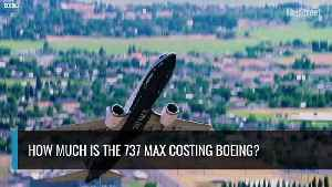 How Much Is the 737 MAX Costing Boeing? [Video]