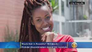 'Black Hair Is Beautiful': Bill Would Prohibit Discrimination Based On Hairstyle [Video]
