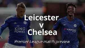 Premier League match preview: Leicester v Chelsea [Video]