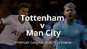 Premier League match preview: Tottenham v Man City [Video]