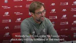 Jurgen Klopp: Nobody here is relaxed [Video]
