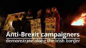 Anti-Brexit campaigners protest along the Irish border [Video]