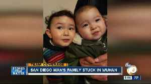 San Diego father's family stuck in Wuhan over coronavirus [Video]