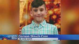 FBI Involved In Search For Gannon Stauch [Video]