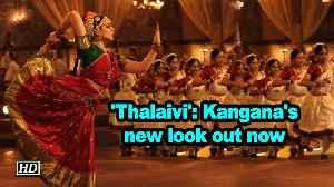 'Thalaivi': Kangana Ranaut's new look out now [Video]
