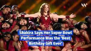 Shakira Says Her Super Bowl Performance Was the 'Best Birthday Gift Ever' [Video]