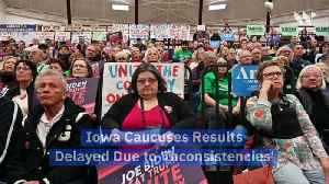 Iowa Caucuses Results Delayed Due to 'Inconsistencies' [Video]
