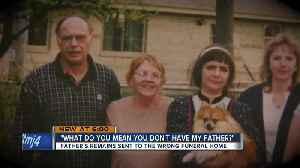 'What do you mean you don't have my father?' Local man's remains sent to wrong funeral home [Video]