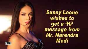 Sunny Leone wishes to get a 'Hi' message from Mr. Narendra Modi [Video]
