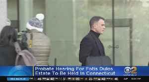Probate Hearing Over Fotis Dulos' Estate [Video]