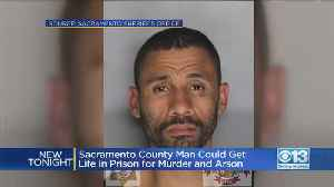 News video: Sacramento County Man Could Get Life In Prison For Murder And Arson