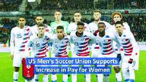 US Men's Soccer Union Supports Increase in Pay for Women [Video]