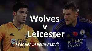 Premier League match preview: Wolves v Leicester [Video]