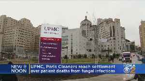 UPMC, Paris Cleaners Reach Settlement Over Patient Deaths From Fungal Infections [Video]