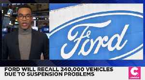 Ford Recalls 240,000 Vehicles Due to Suspension Problem [Video]