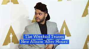 The Weeknd Teases New Album 'After Hours' [Video]