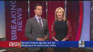 Border Patrol Agents Will Be Deployed To Sanctuary Cities [Video]