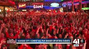 Kansas City competing for bigger sporting events [Video]