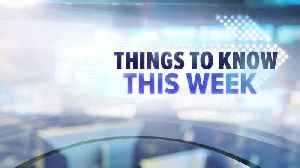 Things to Know This Week [Video]