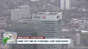 HSBC cutting 35,000 jobs worldwide [Video]