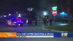 Man Dies After Shooting, Crash In Fort Worth [Video]
