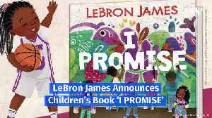 LeBron James Announces Children's Book 'I PROMISE' [Video]