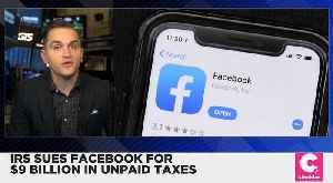 IRS Sues Facebook for $9 Billion in Unpaid Taxes [Video]