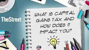 What Is Capital Gains Tax and How Does it Impact You? [Video]