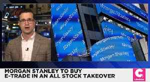 Morgan Stanley to Buy E-Trade in an All Stock Takeover [Video]